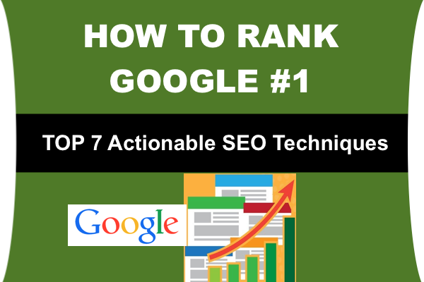 How to Rank #1 in Google – Top 7 SEO Techniques